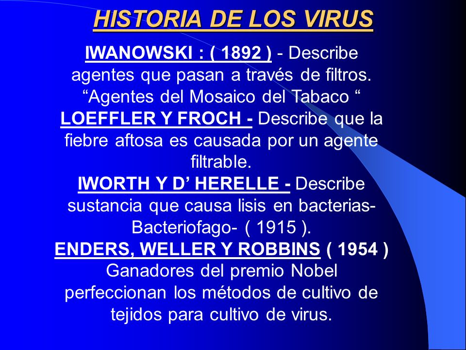 HISTORIA DE LOS VIRUS IWANOWSKI : ( 1892 ) - Describe agentes que pasan a través de filtros. Agentes del Mosaico del Tabaco LOEFFLER Y FROCH - Describ