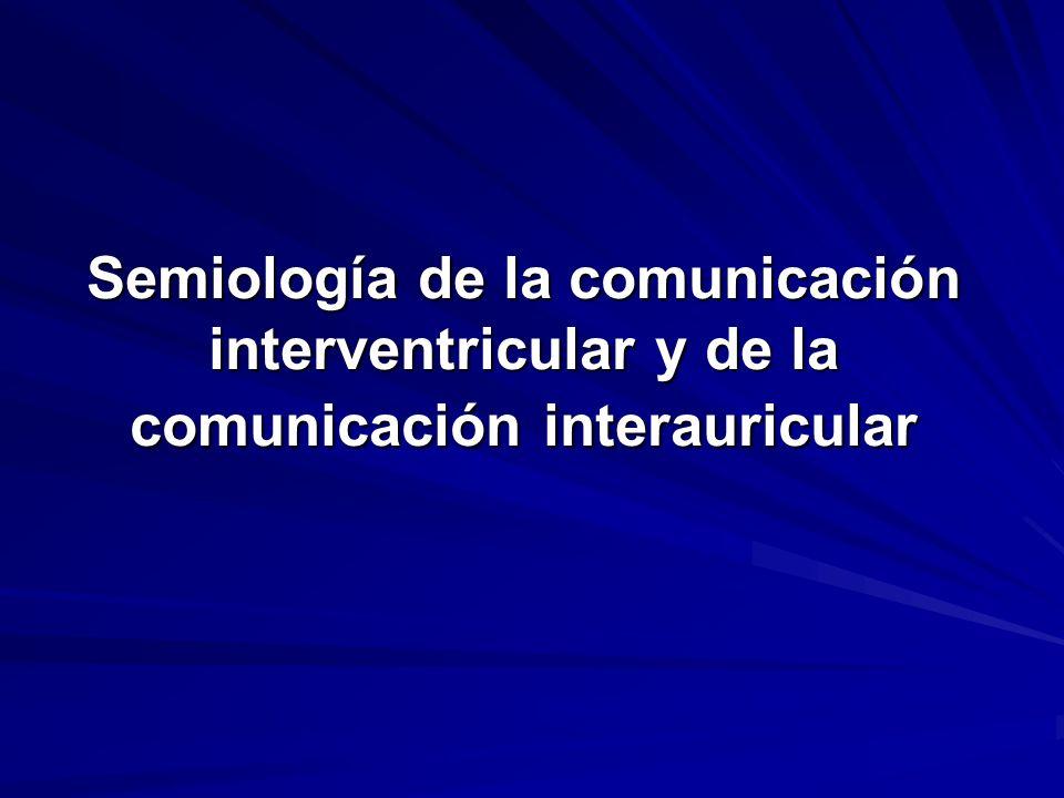 Semiología de la comunicación interventricular y de la comunicación interauricular
