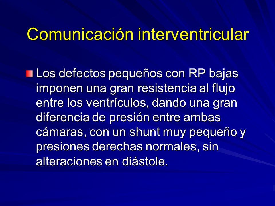 Comunicación interventricular Los defectos pequeños con RP bajas imponen una gran resistencia al flujo entre los ventrículos, dando una gran diferenci