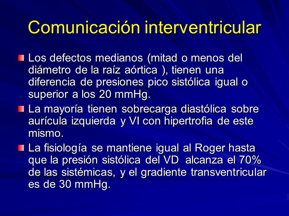 Comunicación interventricular Los defectos medianos (mitad o menos del diámetro de la raíz aórtica ), tienen una diferencia de presiones pico sistólic