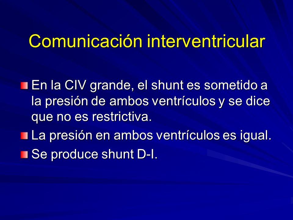 Comunicación interventricular En la CIV grande, el shunt es sometido a la presión de ambos ventrículos y se dice que no es restrictiva. La presión en