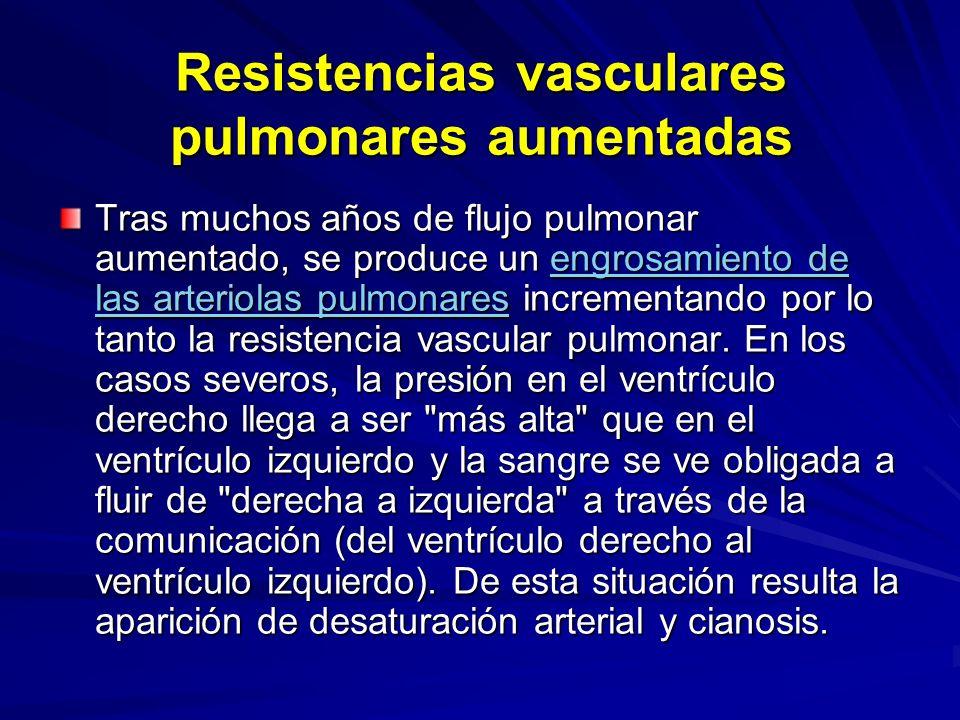 Resistencias vasculares pulmonares aumentadas Tras muchos años de flujo pulmonar aumentado, se produce un engrosamiento de las arteriolas pulmonares i