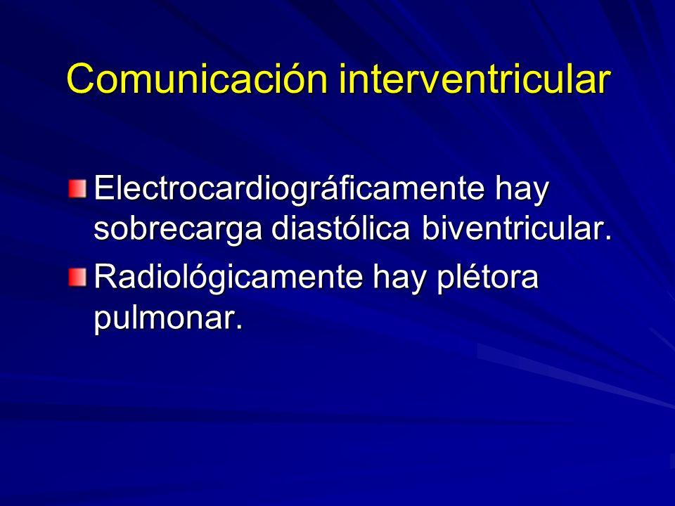 Comunicación interventricular Electrocardiográficamente hay sobrecarga diastólica biventricular. Radiológicamente hay plétora pulmonar.