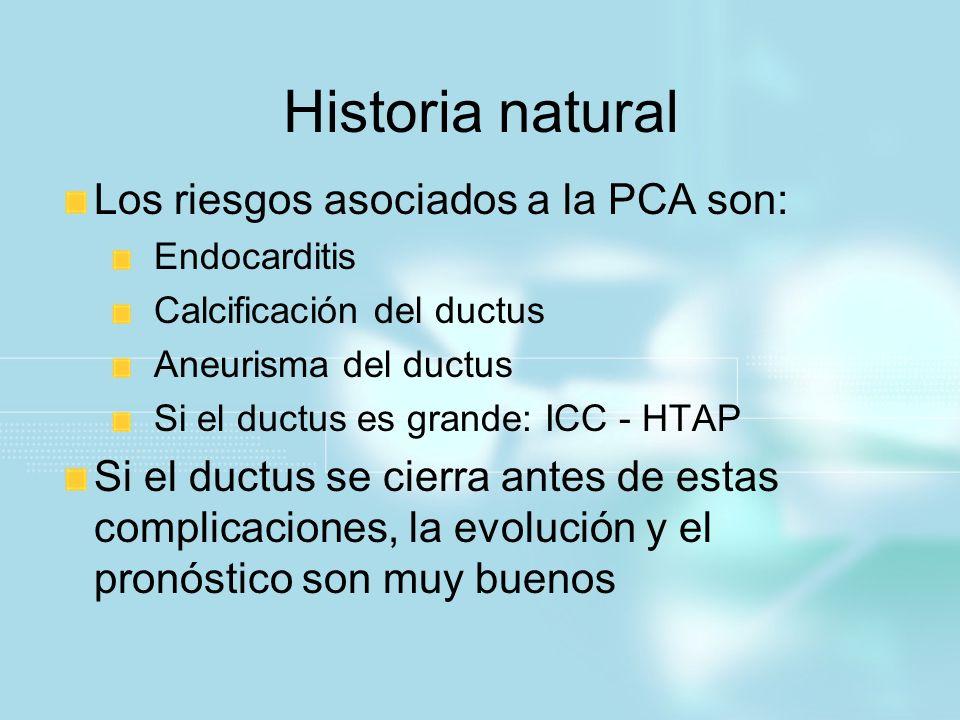 Historia natural Los riesgos asociados a la PCA son: Endocarditis Calcificación del ductus Aneurisma del ductus Si el ductus es grande: ICC - HTAP Si