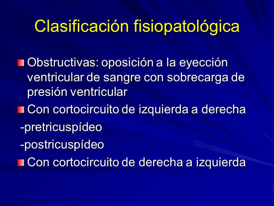Clasificación fisiopatológica Obstructivas: oposición a la eyección ventricular de sangre con sobrecarga de presión ventricular Con cortocircuito de i