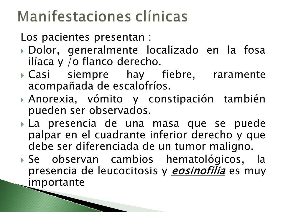 Los pacientes presentan : Dolor, generalmente localizado en la fosa ilíaca y /o flanco derecho. Casi siempre hay fiebre, raramente acompañada de escal
