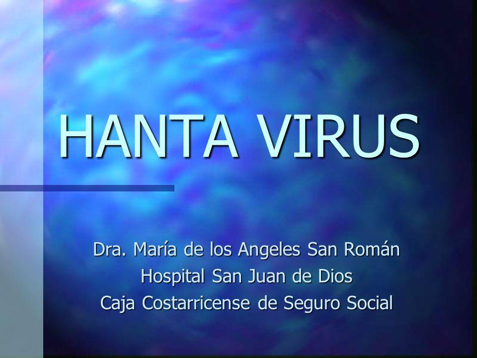 HANTA VIRUS Dra. María de los Angeles San Román Hospital San Juan de Dios Caja Costarricense de Seguro Social