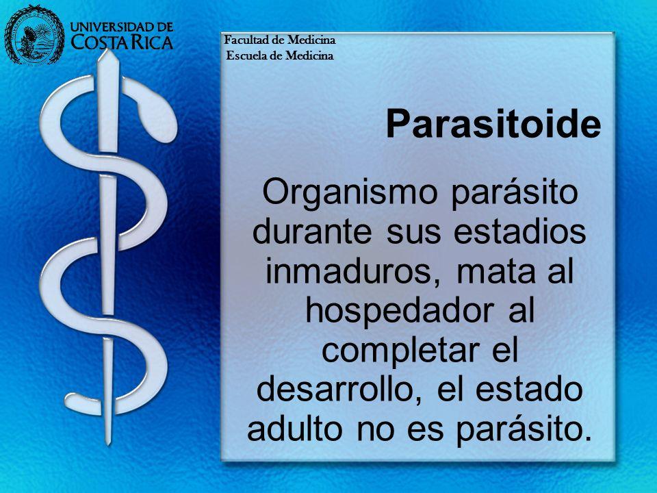 Parasitoide Organismo parásito durante sus estadios inmaduros, mata al hospedador al completar el desarrollo, el estado adulto no es parásito. Faculta