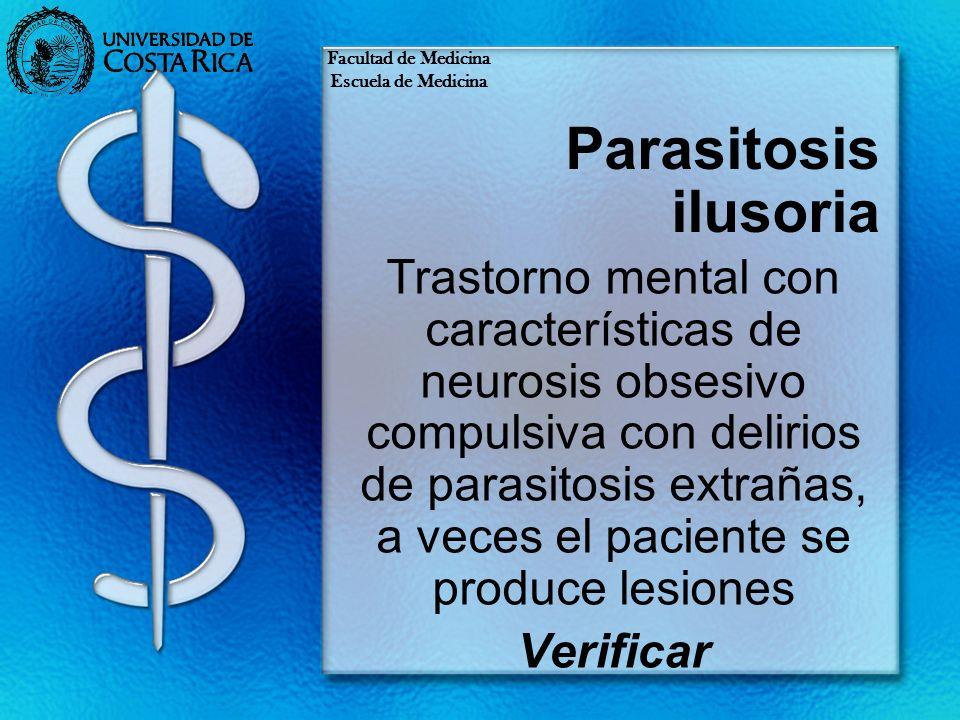 Parasitosis ilusoria Trastorno mental con características de neurosis obsesivo compulsiva con delirios de parasitosis extrañas, a veces el paciente se