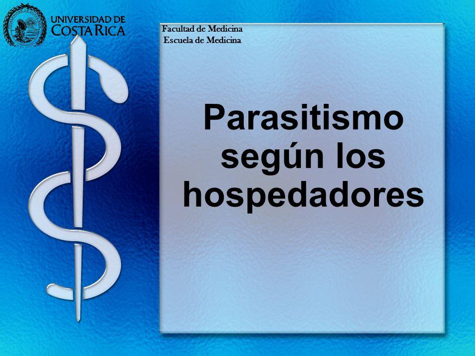 Parasitismo según los hospedadores Facultad de Medicina Escuela de Medicina