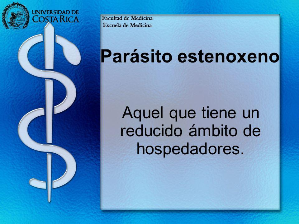 Parásito estenoxeno Aquel que tiene un reducido ámbito de hospedadores. Facultad de Medicina Escuela de Medicina