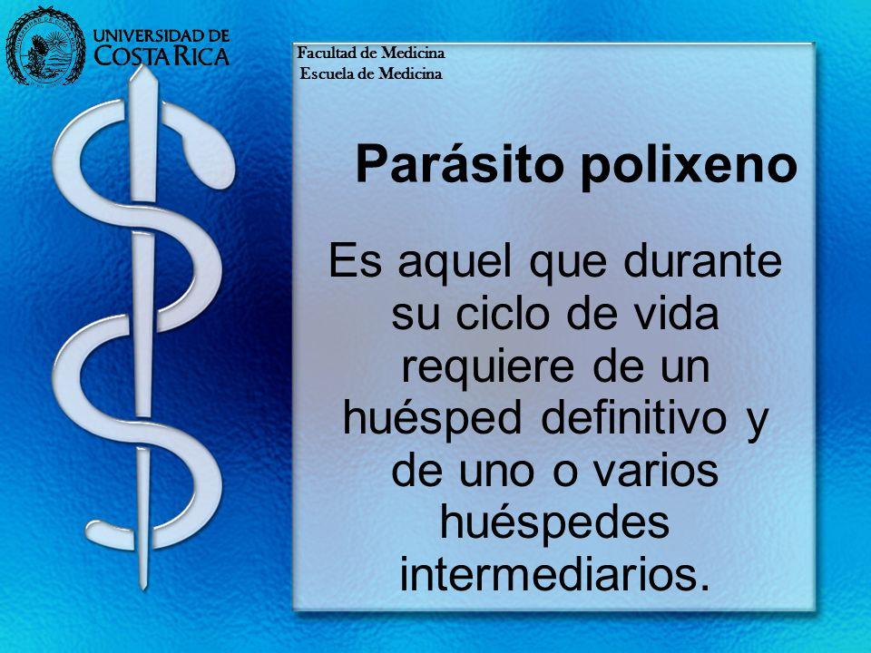 Parásito polixeno Es aquel que durante su ciclo de vida requiere de un huésped definitivo y de uno o varios huéspedes intermediarios. Facultad de Medi