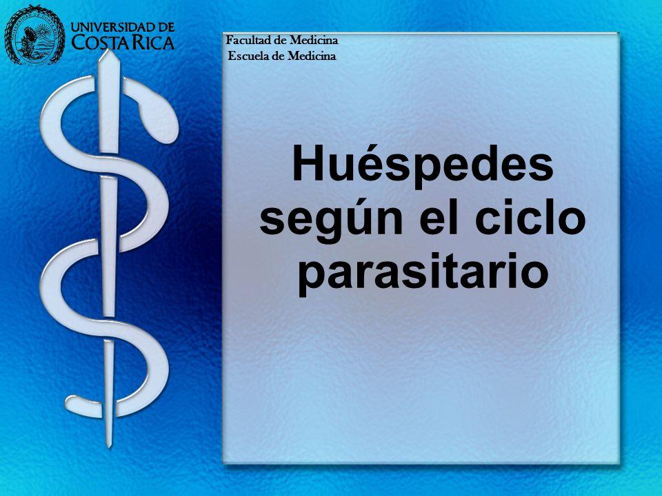 Huéspedes según el ciclo parasitario Facultad de Medicina Escuela de Medicina
