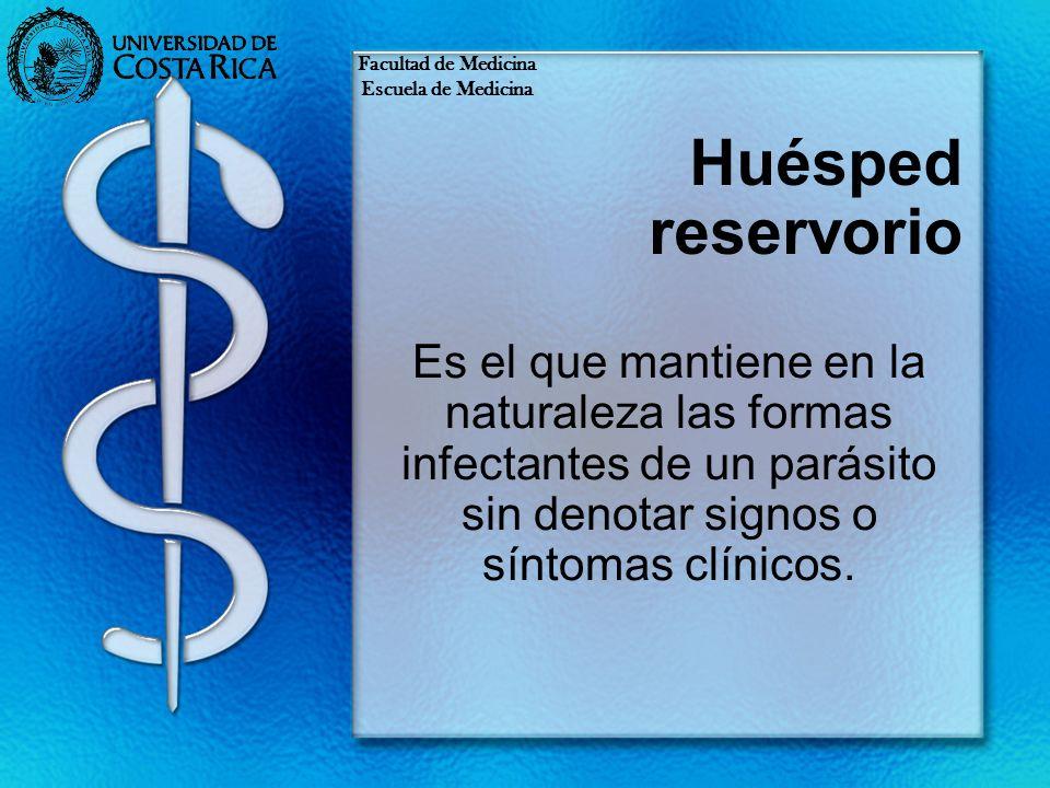 Huésped reservorio Es el que mantiene en la naturaleza las formas infectantes de un parásito sin denotar signos o síntomas clínicos. Facultad de Medic