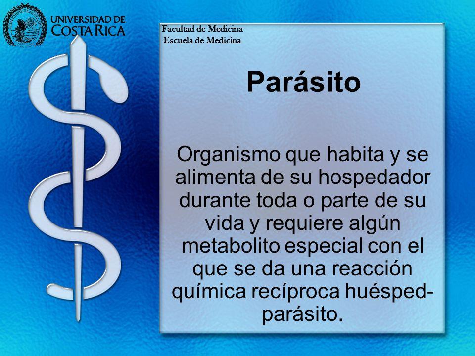 Parásito Organismo que habita y se alimenta de su hospedador durante toda o parte de su vida y requiere algún metabolito especial con el que se da una