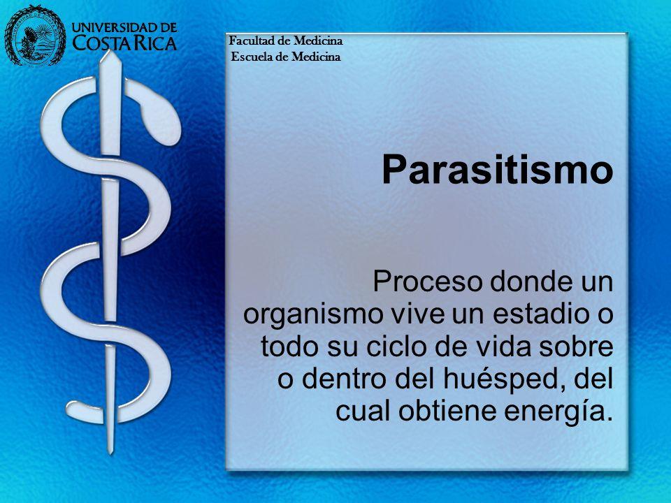 Parasitismo Proceso donde un organismo vive un estadio o todo su ciclo de vida sobre o dentro del huésped, del cual obtiene energía. Facultad de Medic