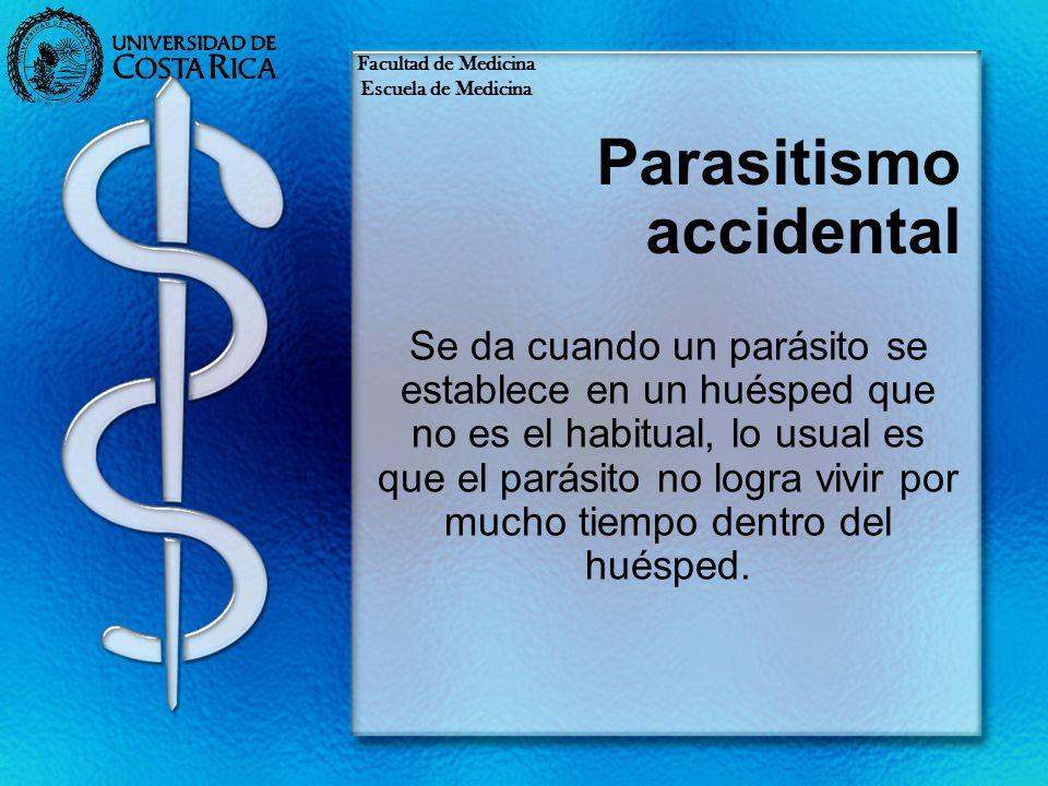 Parasitismo accidental Se da cuando un parásito se establece en un huésped que no es el habitual, lo usual es que el parásito no logra vivir por mucho