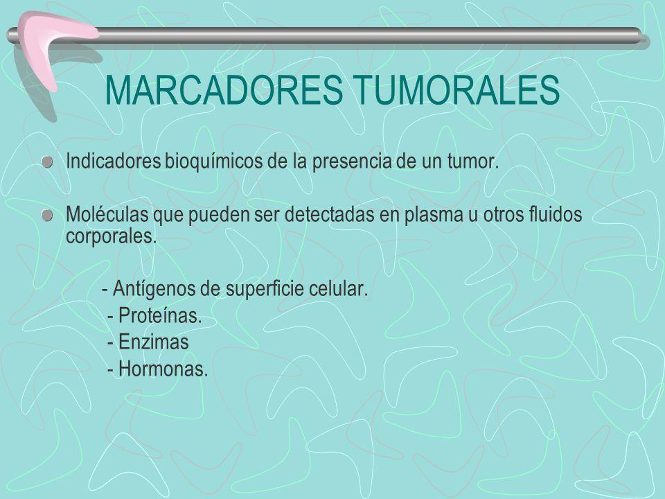 Indicadores bioquímicos de la presencia de un tumor. Moléculas que pueden ser detectadas en plasma u otros fluidos corporales. - Antígenos de superfic