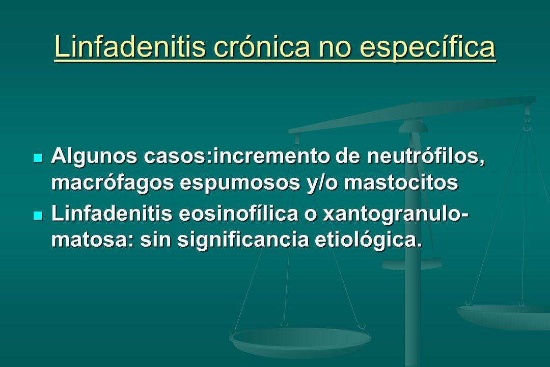 Linfadenitis crónica no específica Algunos casos:incremento de neutrófilos, macrófagos espumosos y/o mastocitos Algunos casos:incremento de neutrófilo