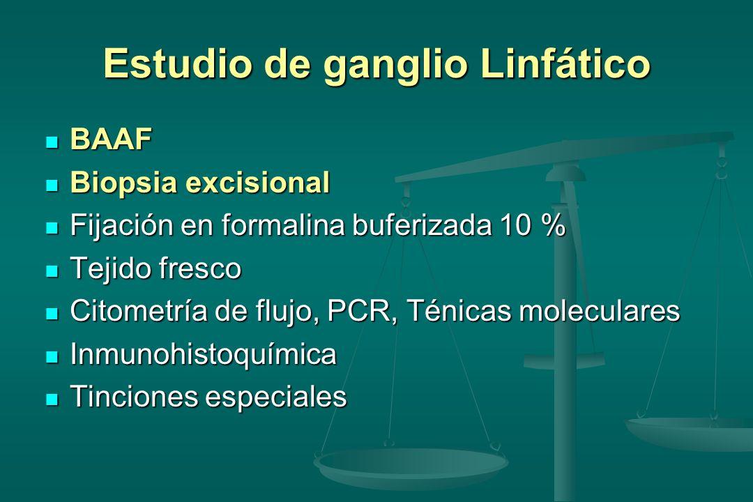 Estudio de ganglio Linfático BAAF BAAF Biopsia excisional Biopsia excisional Fijación en formalina buferizada 10 % Fijación en formalina buferizada 10
