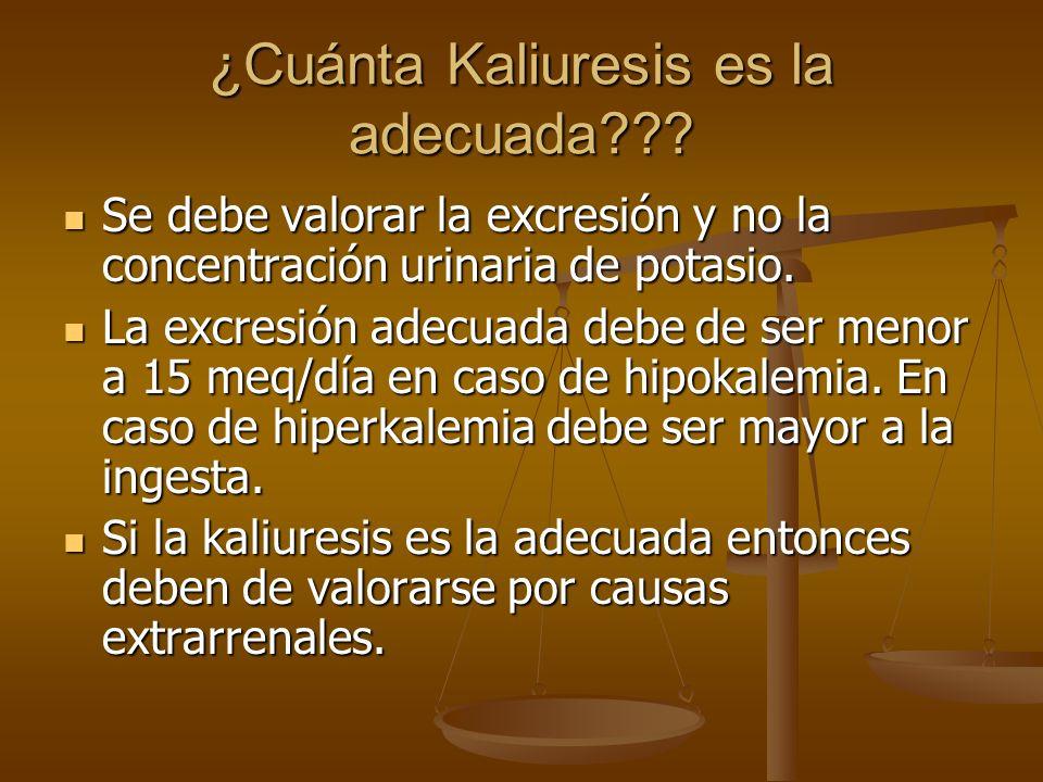 ¿Cuánta Kaliuresis es la adecuada??? Se debe valorar la excresión y no la concentración urinaria de potasio. Se debe valorar la excresión y no la conc