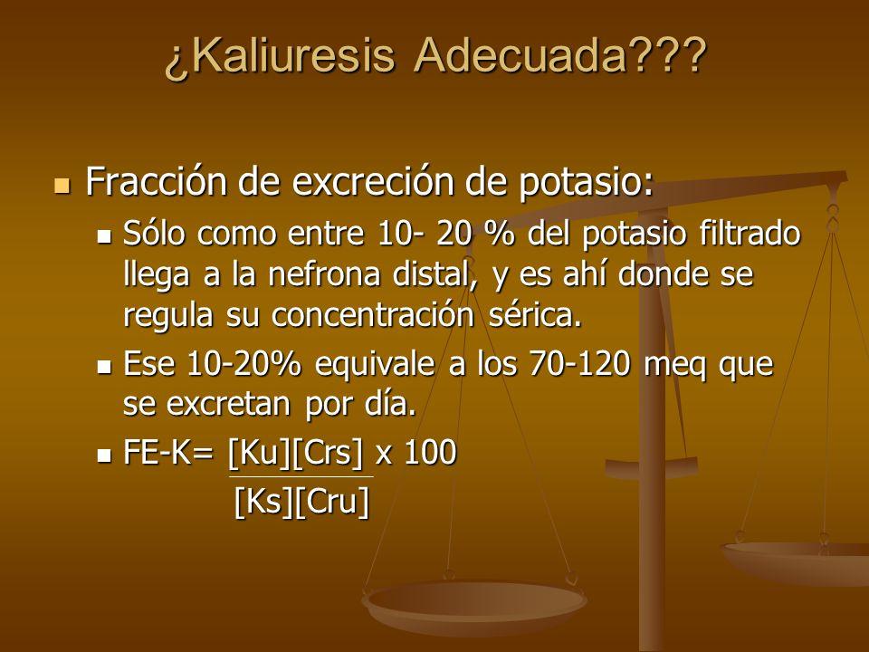 ¿Kaliuresis Adecuada??? Fracción de excreción de potasio: Fracción de excreción de potasio: Sólo como entre 10- 20 % del potasio filtrado llega a la n