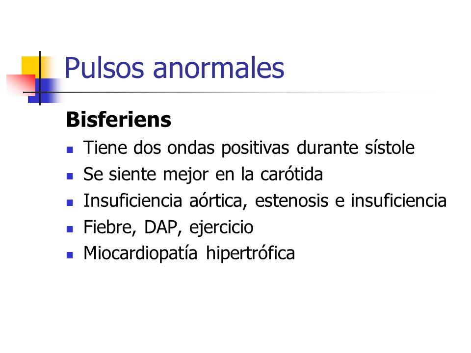 Pulsos anormales Bisferiens Tiene dos ondas positivas durante sístole Se siente mejor en la carótida Insuficiencia aórtica, estenosis e insuficiencia
