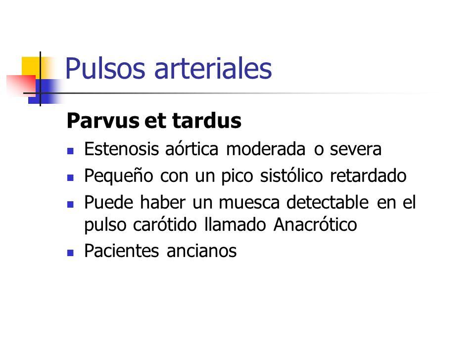 Pulsos arteriales Parvus et tardus Estenosis aórtica moderada o severa Pequeño con un pico sistólico retardado Puede haber un muesca detectable en el