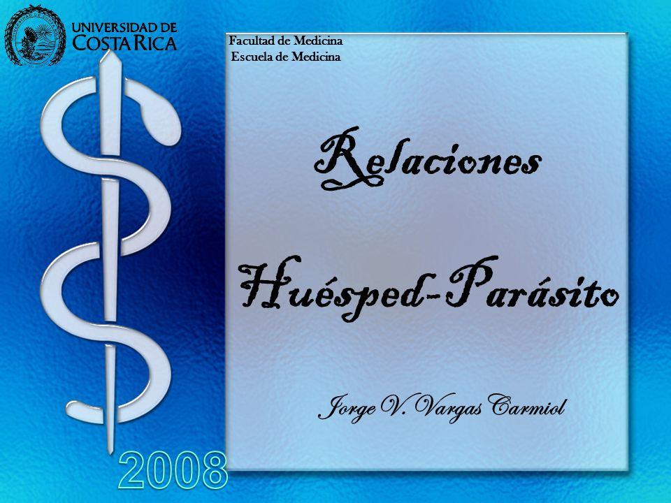 Relaciones Huésped-Parásito Jorge V. Vargas Carmiol Facultad de Medicina Escuela de Medicina