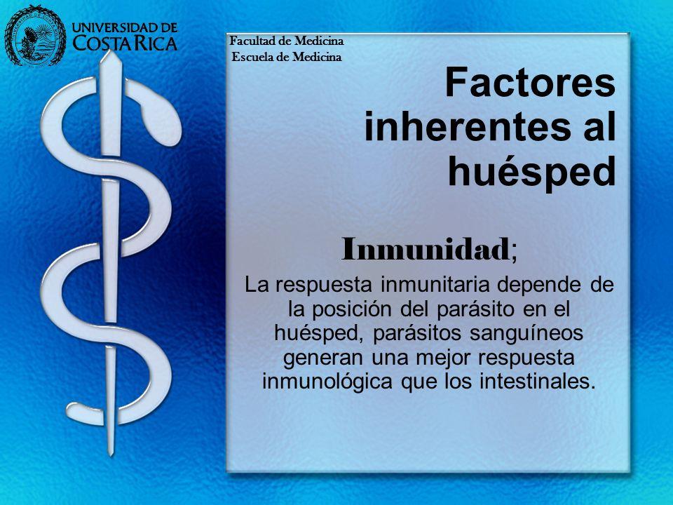 Factores inherentes al huésped Inmunidad ; La respuesta inmunitaria depende de la posición del parásito en el huésped, parásitos sanguíneos generan un