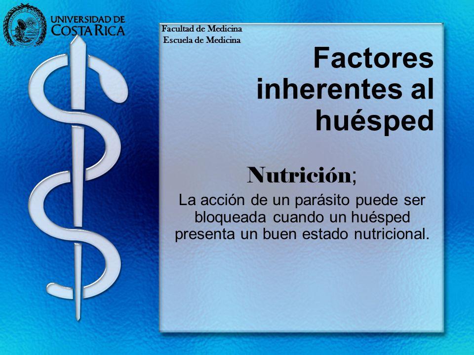 Factores inherentes al huésped Nutrición ; La acción de un parásito puede ser bloqueada cuando un huésped presenta un buen estado nutricional. Faculta