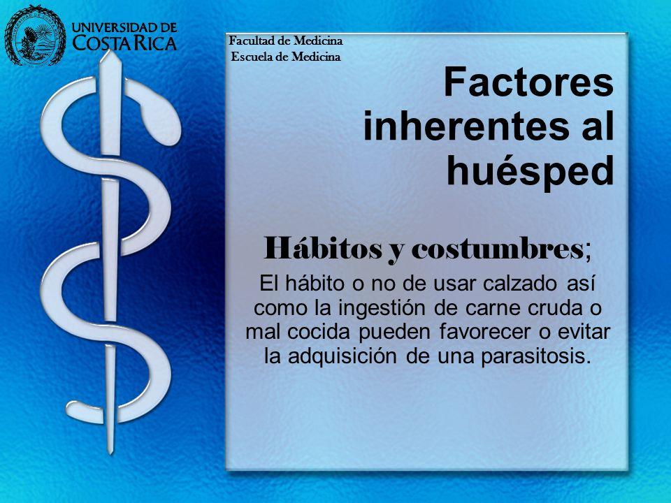 Factores inherentes al huésped Hábitos y costumbres ; El hábito o no de usar calzado así como la ingestión de carne cruda o mal cocida pueden favorece
