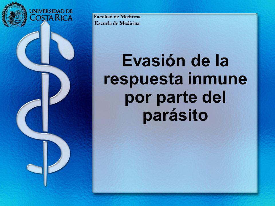Evasión de la respuesta inmune por parte del parásito Facultad de Medicina Escuela de Medicina