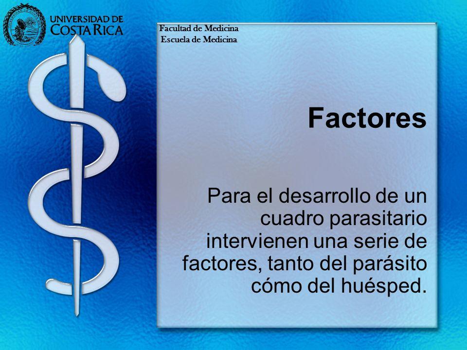 Factores Para el desarrollo de un cuadro parasitario intervienen una serie de factores, tanto del parásito cómo del huésped. Facultad de Medicina Escu