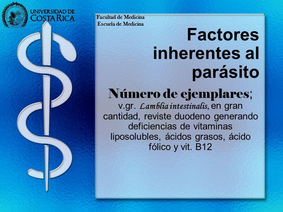 Factores inherentes al parásito Número de ejemplares ; v.gr. Lamblia intestinalis, en gran cantidad, reviste duodeno generando deficiencias de vitamin