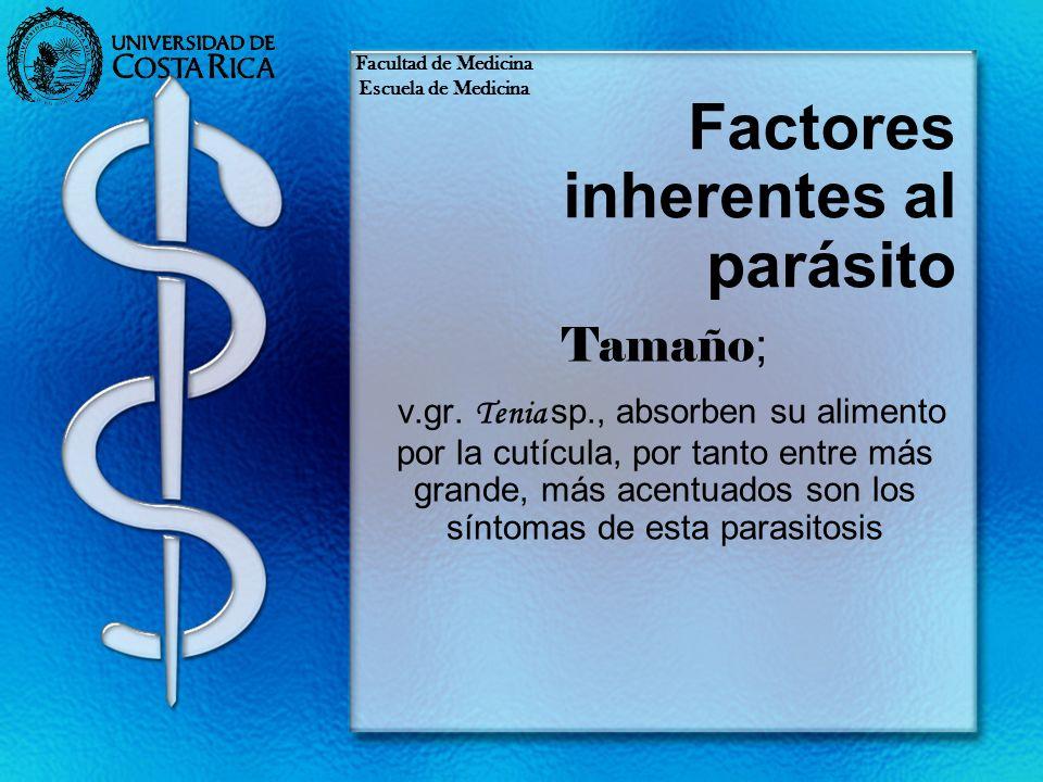 Factores inherentes al parásito Tamaño ; v.gr. Tenia sp., absorben su alimento por la cutícula, por tanto entre más grande, más acentuados son los sín