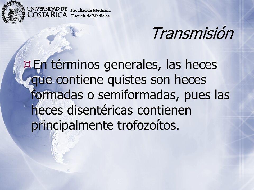 Transmisión En términos generales, las heces que contiene quistes son heces formadas o semiformadas, pues las heces disentéricas contienen principalme