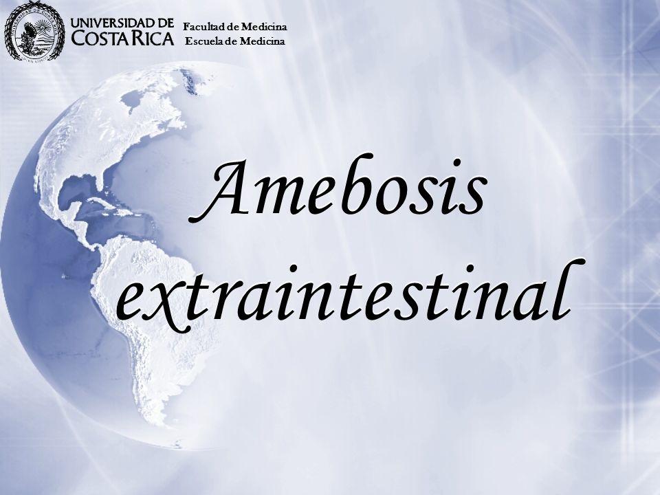 Amebosis extraintestinal Facultad de Medicina Escuela de Medicina
