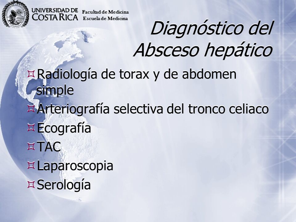 Diagnóstico del Absceso hepático Radiología de torax y de abdomen simple Arteriografía selectiva del tronco celiaco Ecografía TAC Laparoscopia Serolog