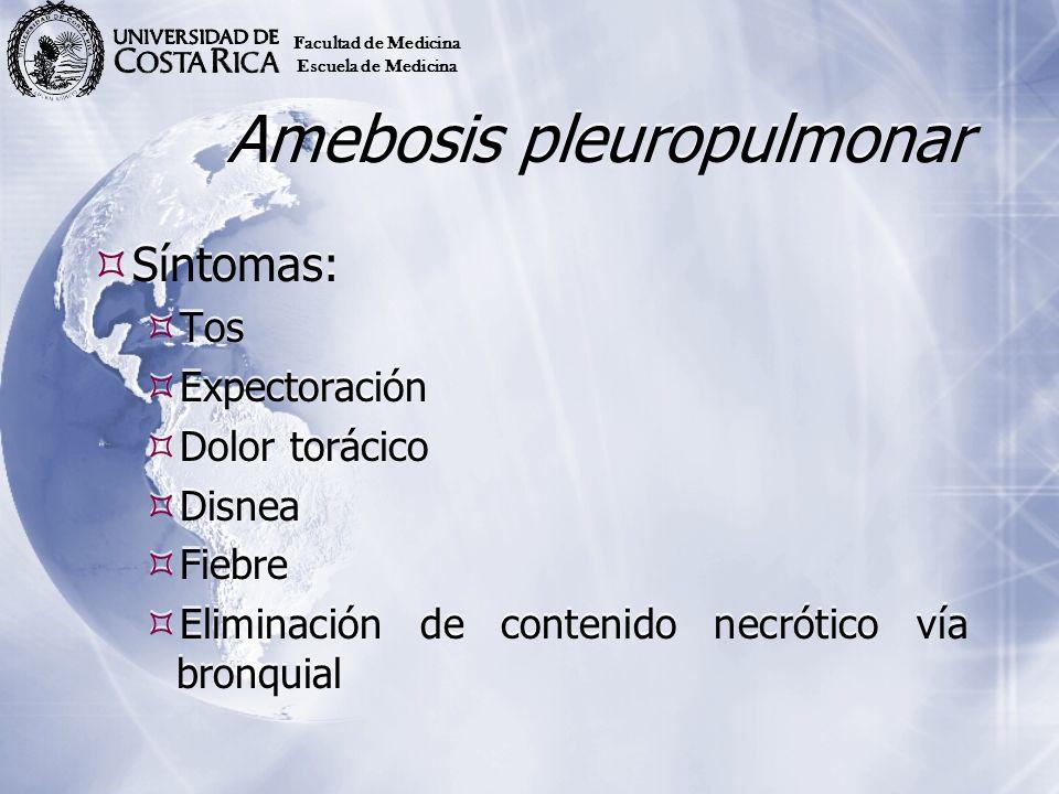 Amebosis pleuropulmonar Síntomas: Tos Expectoración Dolor torácico Disnea Fiebre Eliminación de contenido necrótico vía bronquial Síntomas: Tos Expect