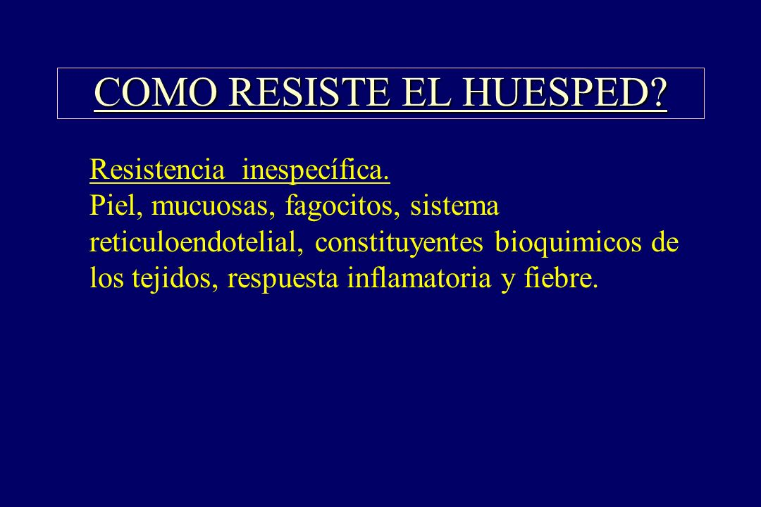 COMO RESISTE EL HUESPED? §Resistencia inespecífica. Piel, mucuosas, fagocitos, sistema reticuloendotelial, constituyentes bioquimicos de los tejidos,