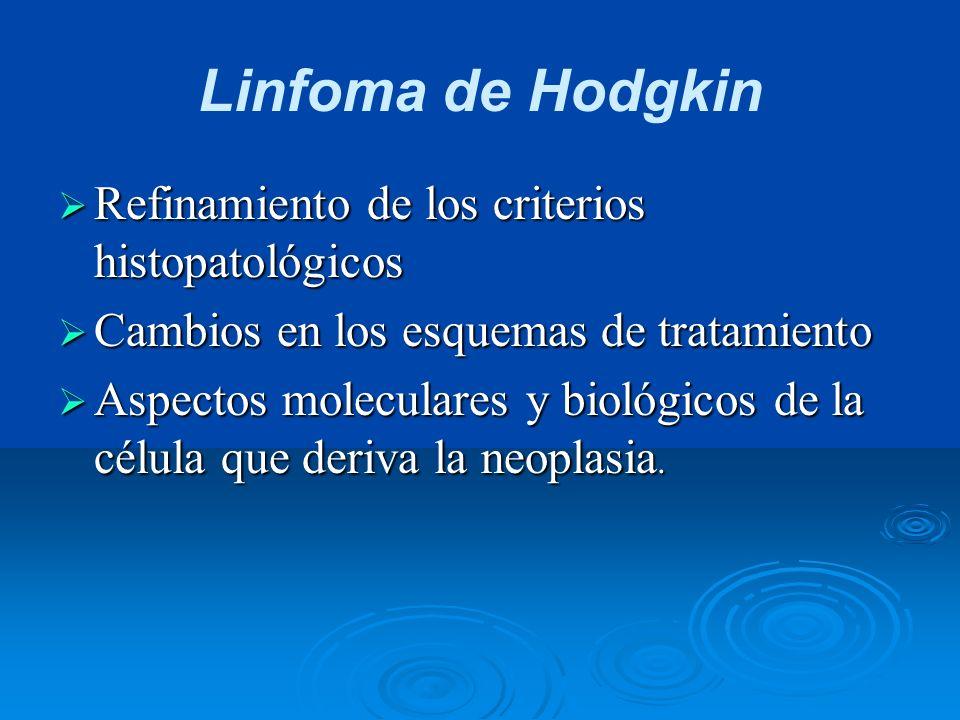 Linfoma de Hodgkin Refinamiento de los criterios histopatológicos Refinamiento de los criterios histopatológicos Cambios en los esquemas de tratamient