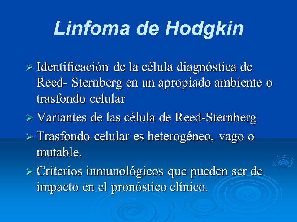 Linfoma de Hodgkin Identificación de la célula diagnóstica de Reed- Sternberg en un apropiado ambiente o trasfondo celular Identificación de la célula