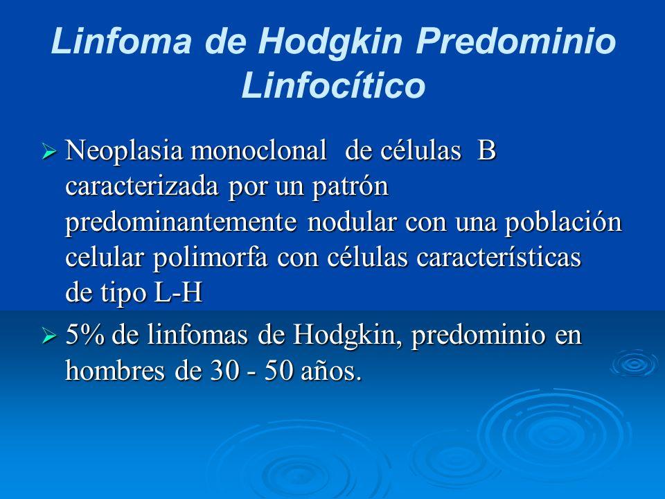 Linfoma de Hodgkin Predominio Linfocítico Neoplasia monoclonal de células B caracterizada por un patrón predominantemente nodular con una población ce