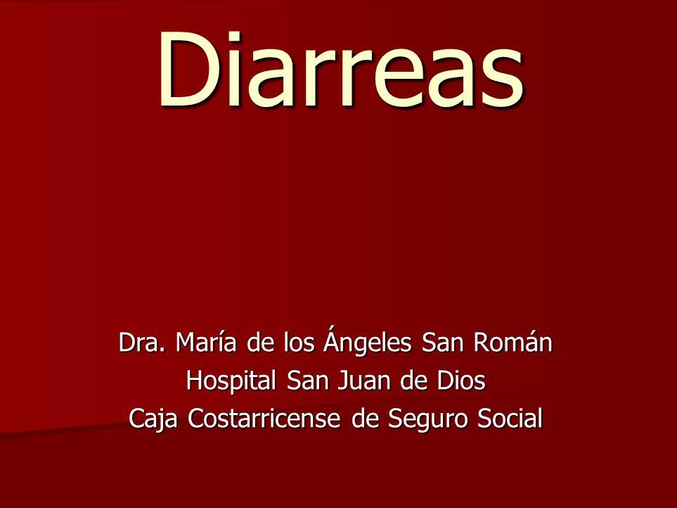 Diarreas Dra. María de los Ángeles San Román Hospital San Juan de Dios Caja Costarricense de Seguro Social