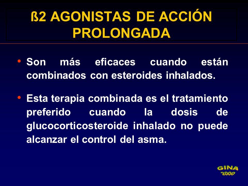 ß2 AGONISTAS DE ACCIÓN PROLONGADA Son más eficaces cuando están combinados con esteroides inhalados. Esta terapia combinada es el tratamiento preferid