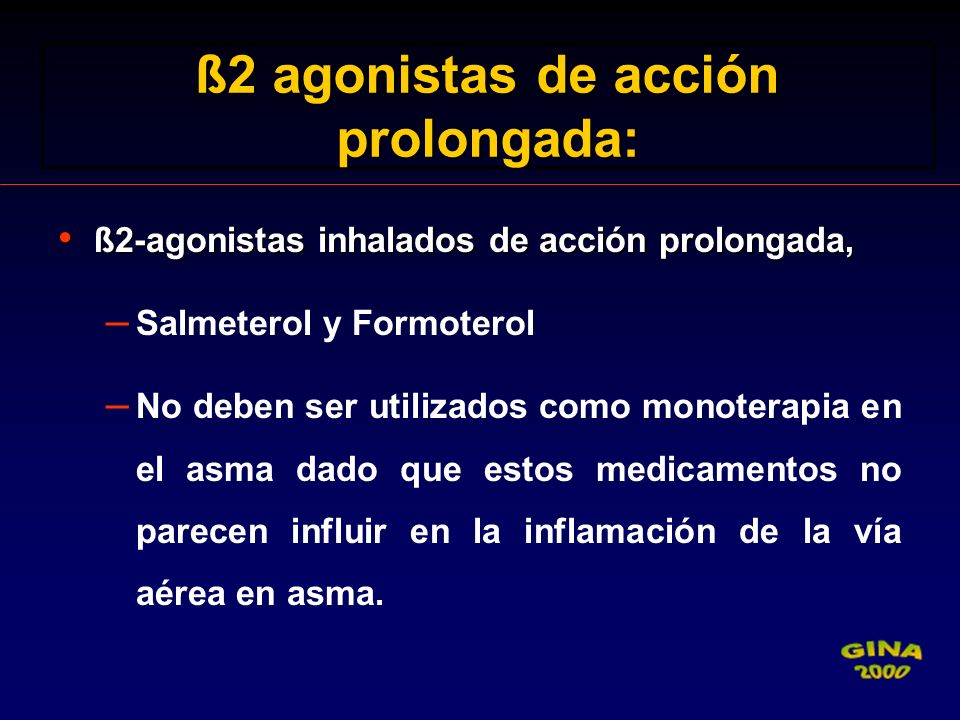 ß2-agonistas inhalados de acción prolongada, ß2-agonistas inhalados de acción prolongada, – Salmeterol y Formoterol – No deben ser utilizados como mon