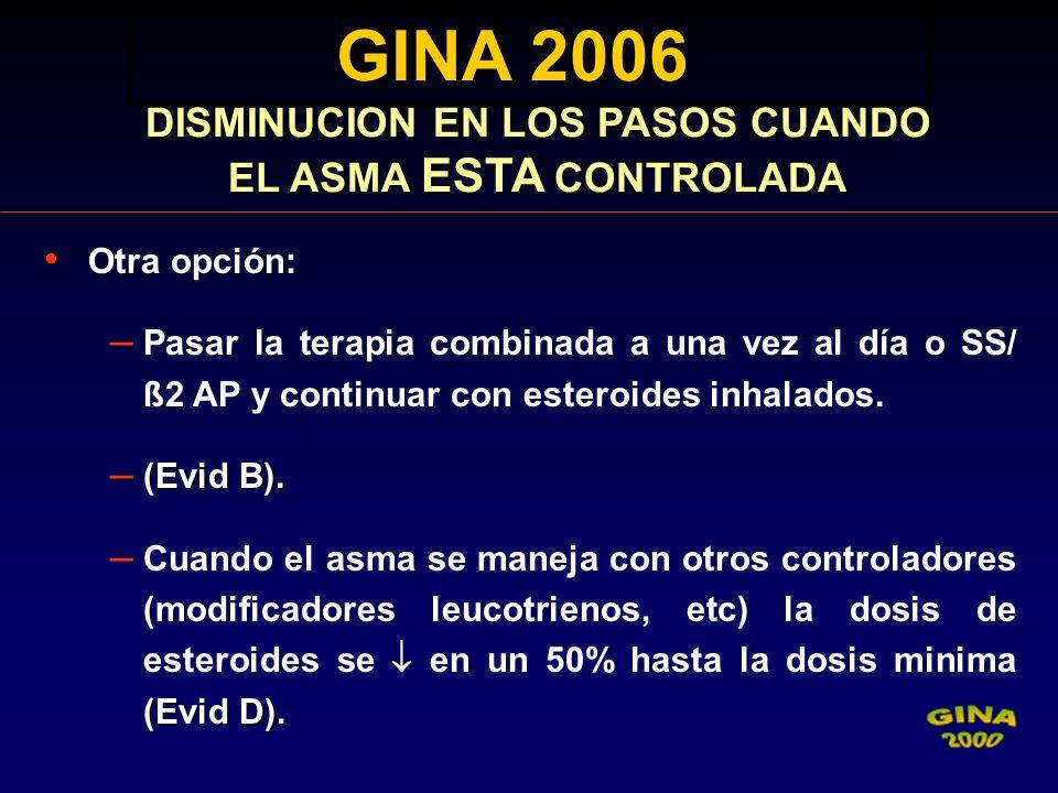 Otra opción: – Pasar la terapia combinada a una vez al día o SS/ ß2 AP y continuar con esteroides inhalados. – (Evid B). (Evid D). – Cuando el asma se