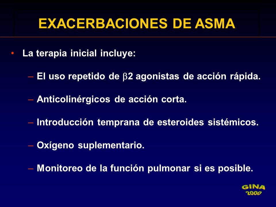 La terapia inicial incluye: –El uso repetido de 2 agonistas de acción rápida. –Anticolinérgicos de acción corta. –Introducción temprana de esteroides
