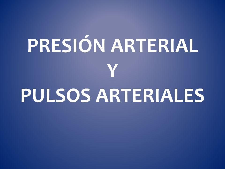 PRESIÓN ARTERIAL Y PULSOS ARTERIALES
